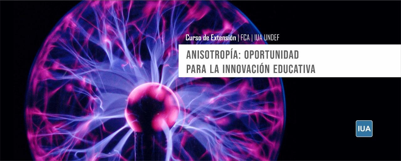Seminario: Anisotropía: Oportunidad para la Innovación Educativa.